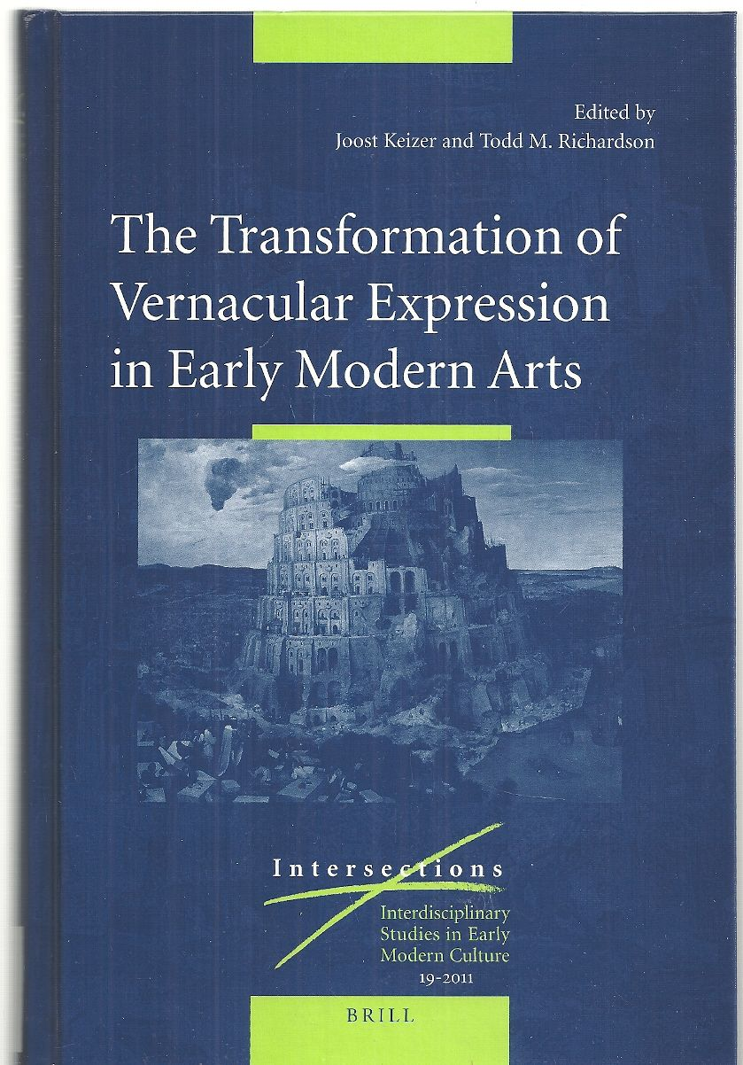 The Transformation of Vernacular Expression in Early Modern Arts (Intersections), edited by Joost Keizer & Todd M. Richardson